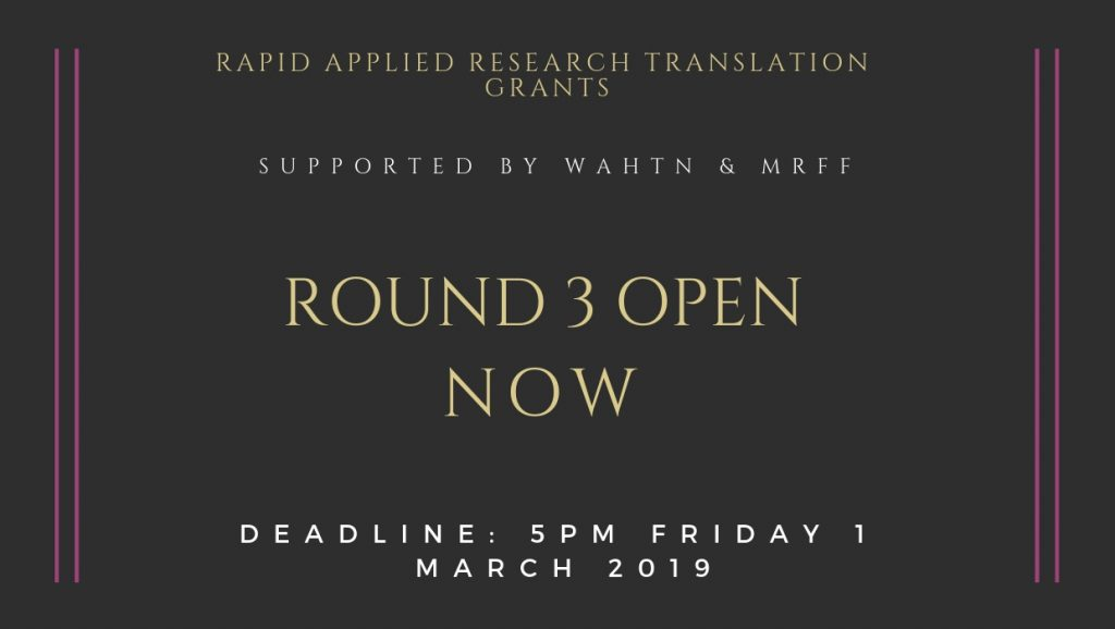 black graphic with text rapid applied research translation grants supported by WAHTN and MRFF round 3 open now deadline 5pm friday 1 march 2019
